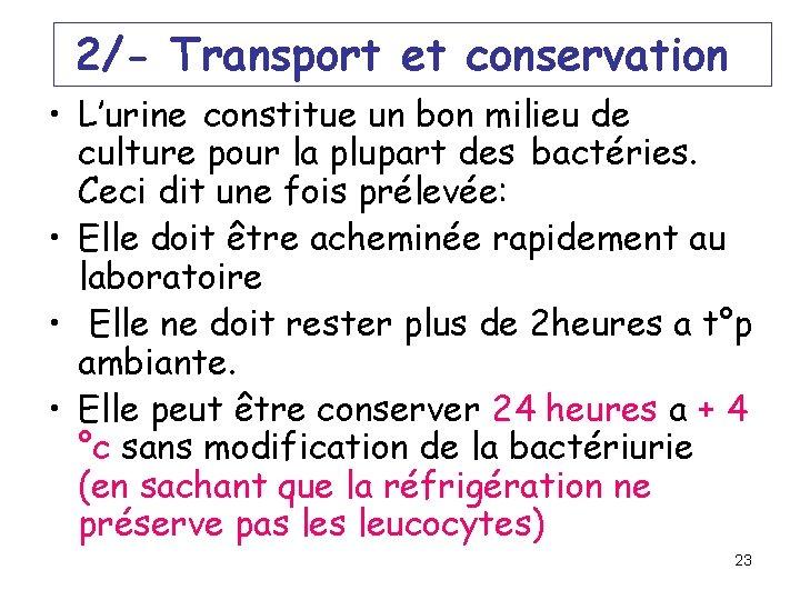 2/- Transport et conservation • L'urine constitue un bon milieu de culture pour la