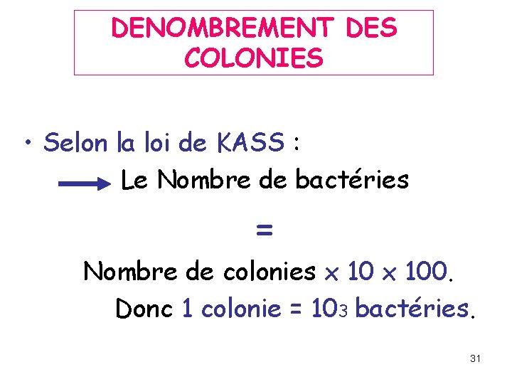 DENOMBREMENT DES COLONIES • Selon la loi de KASS : Le Nombre de bactéries