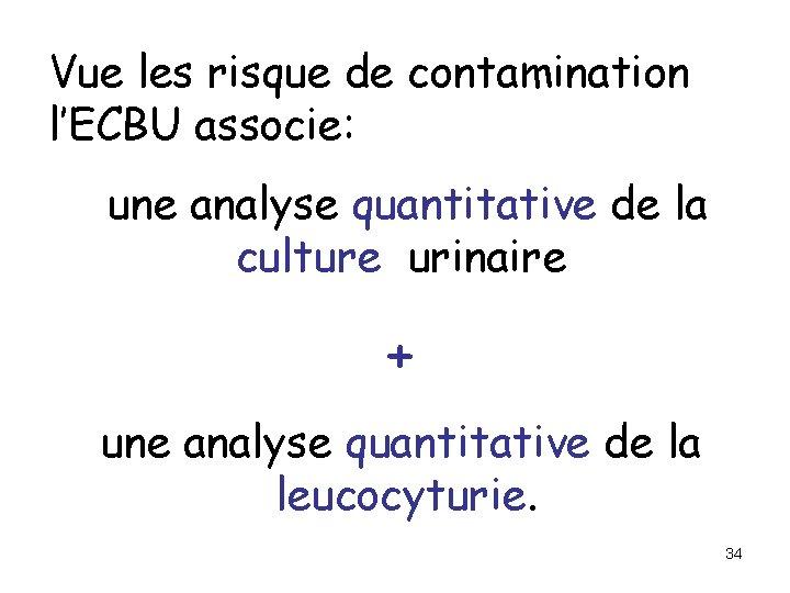 Vue les risque de contamination l'ECBU associe: une analyse quantitative de la culture urinaire