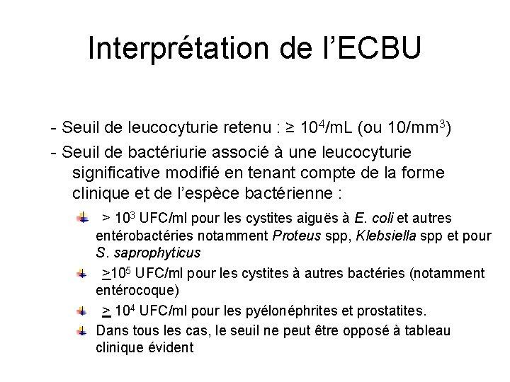 Interprétation de l'ECBU - Seuil de leucocyturie retenu : ≥ 104/m. L (ou 10/mm