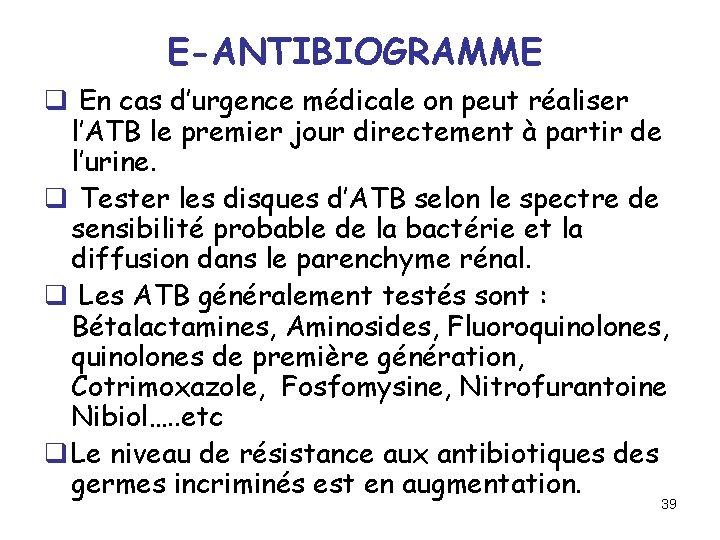 E-ANTIBIOGRAMME q En cas d'urgence médicale on peut réaliser l'ATB le premier jour directement