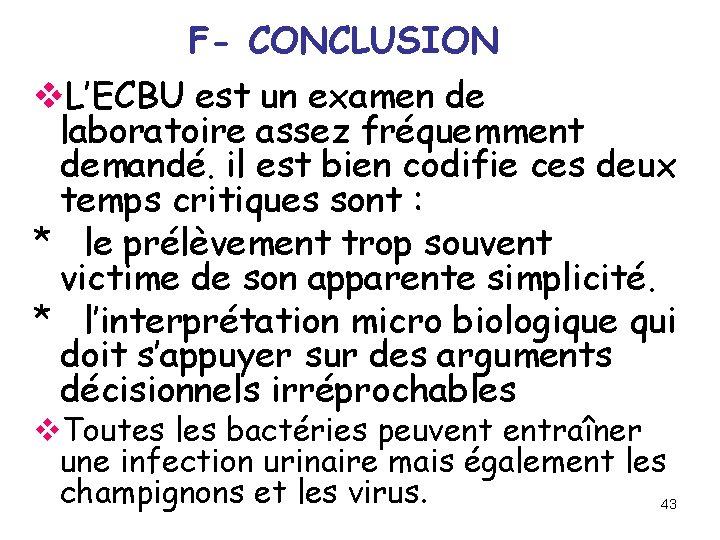 F- CONCLUSION v. L'ECBU est un examen de laboratoire assez fréquemment demandé. il est