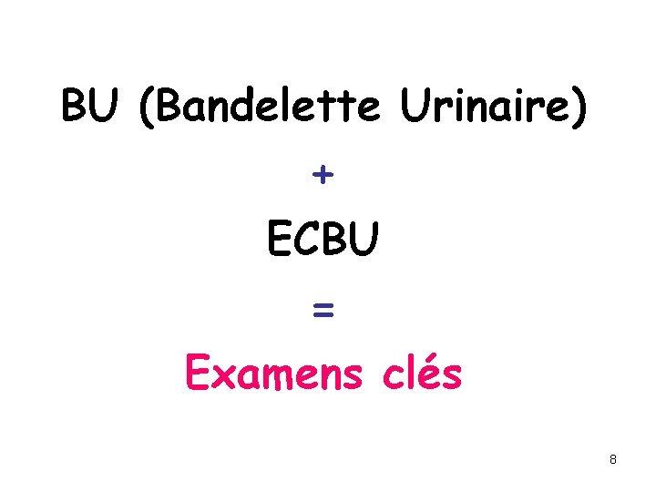 BU (Bandelette Urinaire) + ECBU = Examens clés 8