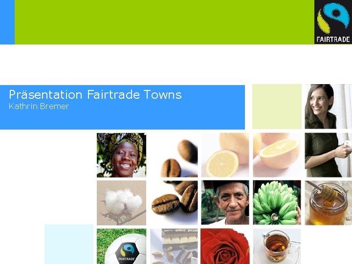 Präsentation Fairtrade Towns Kathrin Bremer