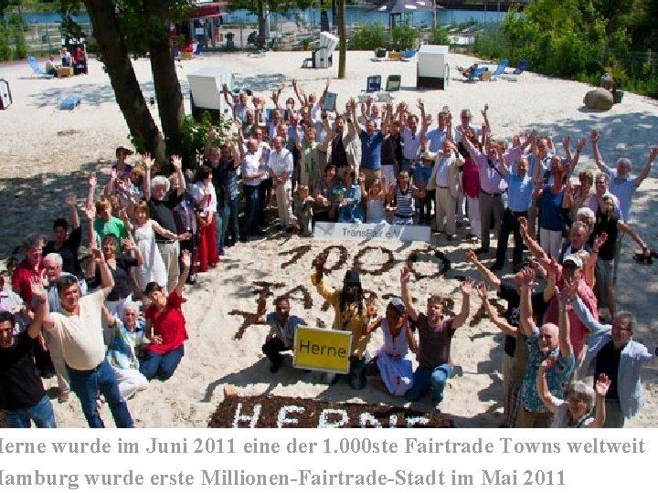 Herne wurde im Juni 2011 eine der 1. 000 ste Fairtrade Towns weltweit Hamburg