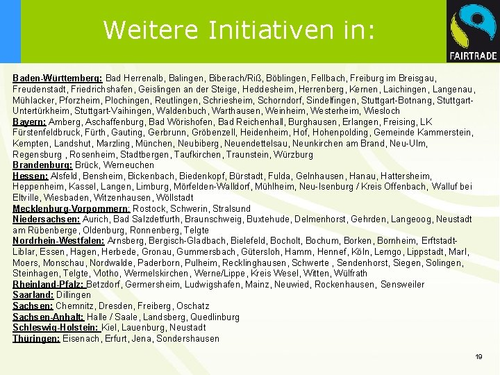 Weitere Initiativen in: Baden-Württemberg: Bad Herrenalb, Balingen, Biberach/Riß, Böblingen, Fellbach, Freiburg im Breisgau, Freudenstadt,