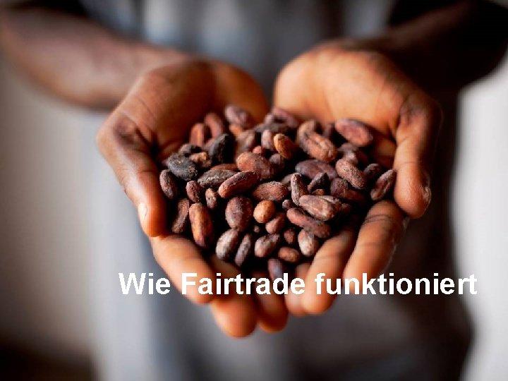 Wie Fairtrade funktioniert