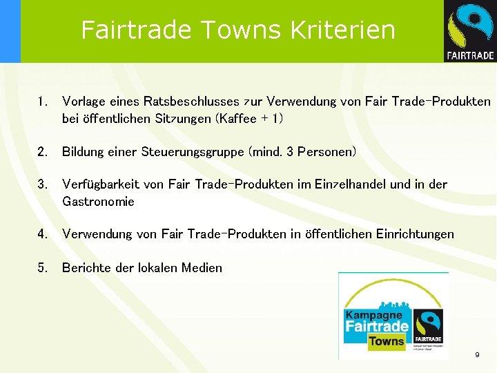 Fairtrade Towns Kriterien 1. Vorlage eines Ratsbeschlusses zur Verwendung von Fair Trade-Produkten bei öffentlichen