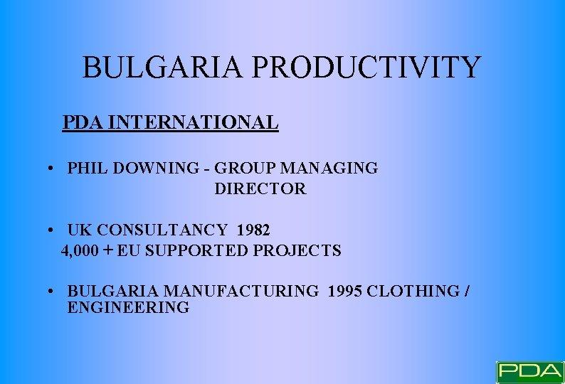 BULGARIA PRODUCTIVITY PDA INTERNATIONAL • PHIL DOWNING - GROUP MANAGING DIRECTOR • UK CONSULTANCY
