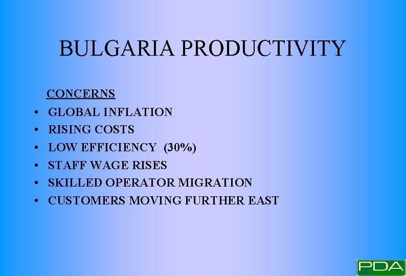 BULGARIA PRODUCTIVITY CONCERNS • • • GLOBAL INFLATION RISING COSTS LOW EFFICIENCY (30%) STAFF