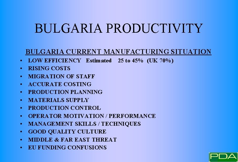 BULGARIA PRODUCTIVITY BULGARIA CURRENT MANUFACTURING SITUATION • • • LOW EFFICIENCY Estimated 25 to