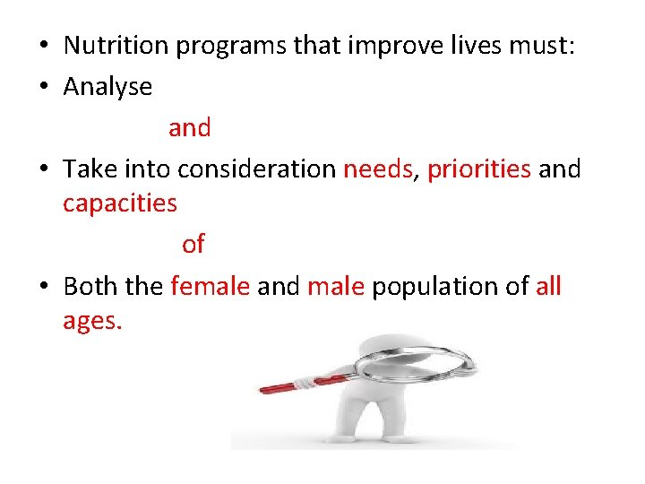 • Nutrition programs that improve lives must: • Analyse and • Take into