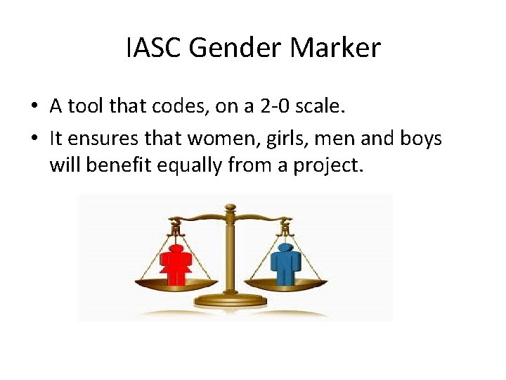 IASC Gender Marker • A tool that codes, on a 2 -0 scale. •