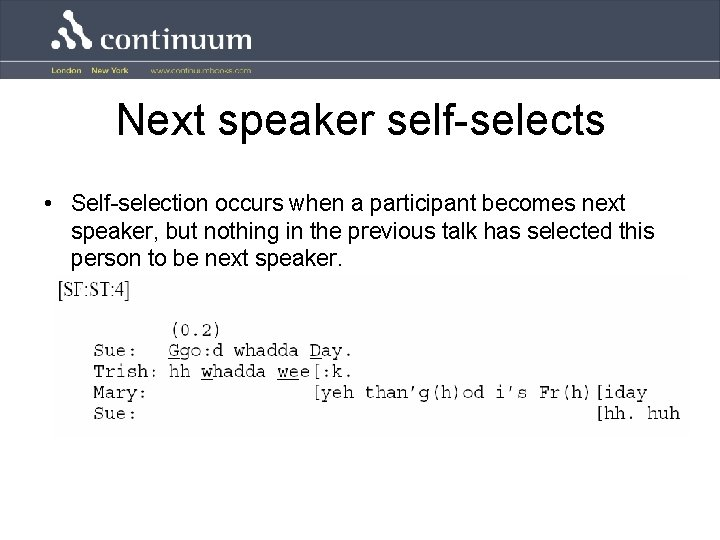 Next speaker self-selects • Self-selection occurs when a participant becomes next speaker, but nothing