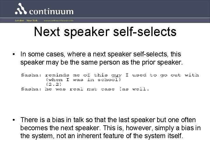 Next speaker self-selects • In some cases, where a next speaker self-selects, this speaker