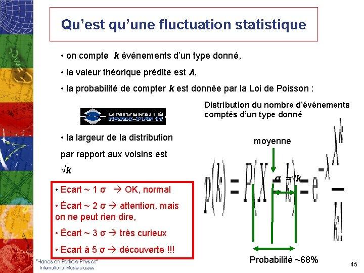 Qu'est qu'une fluctuation statistique • on compte k événements d'un type donné, • la