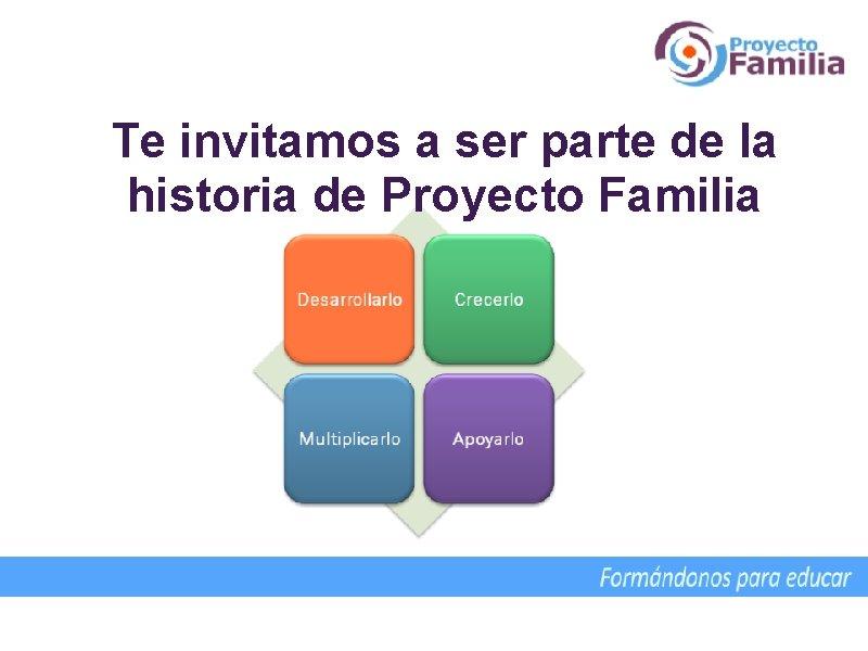 Te invitamos a ser parte de la historia de Proyecto Familia