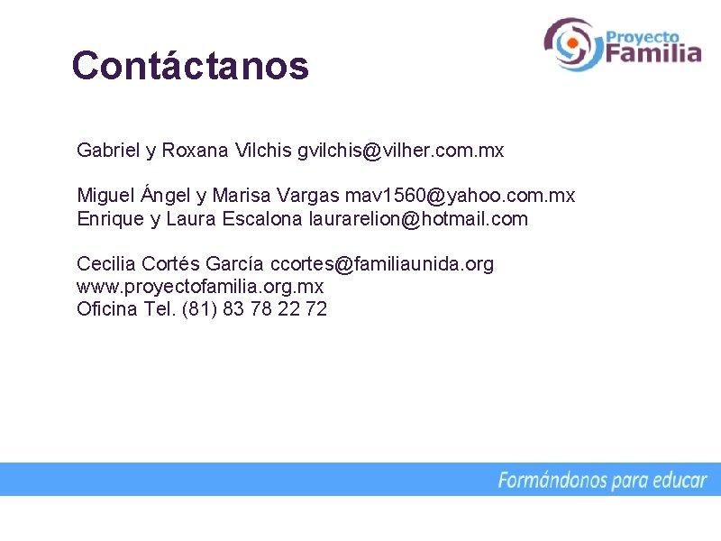 Contáctanos Gabriel y Roxana Vilchis gvilchis@vilher. com. mx Miguel Ángel y Marisa Vargas mav