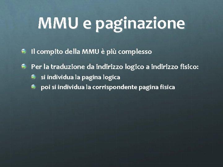 MMU e paginazione Il compito della MMU è più complesso Per la traduzione da