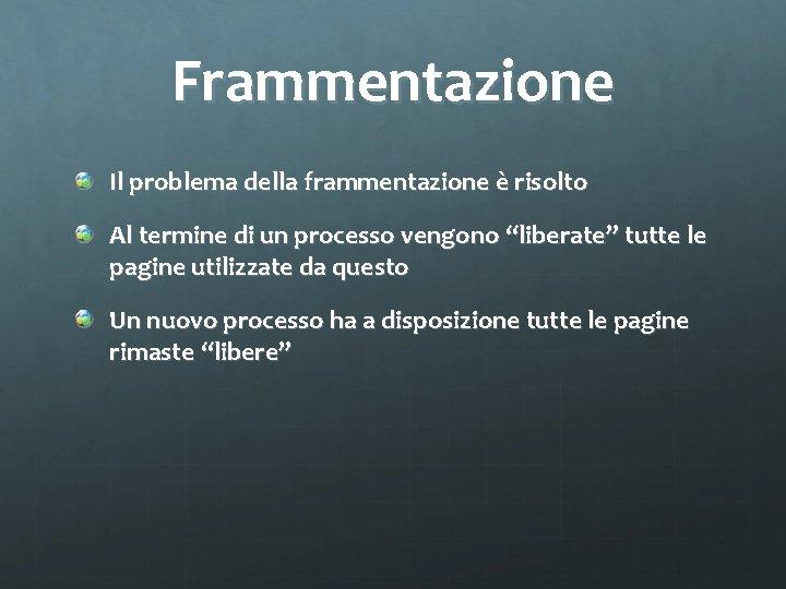 """Frammentazione Il problema della frammentazione è risolto Al termine di un processo vengono """"liberate"""""""