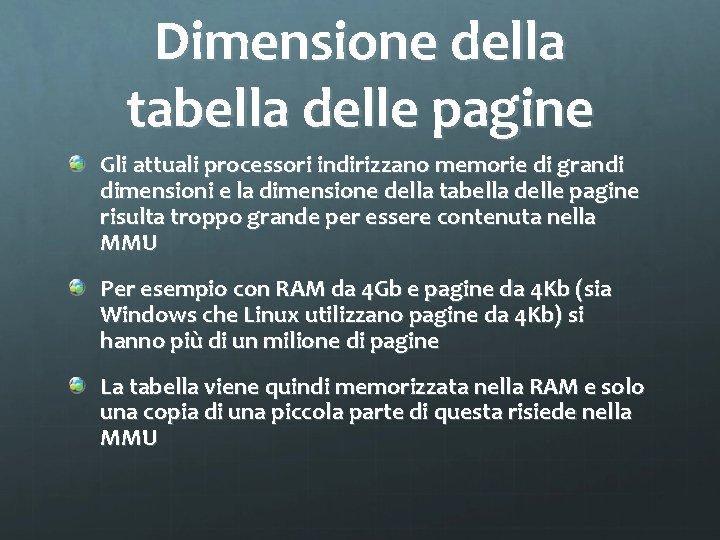 Dimensione della tabella delle pagine Gli attuali processori indirizzano memorie di grandi dimensioni e