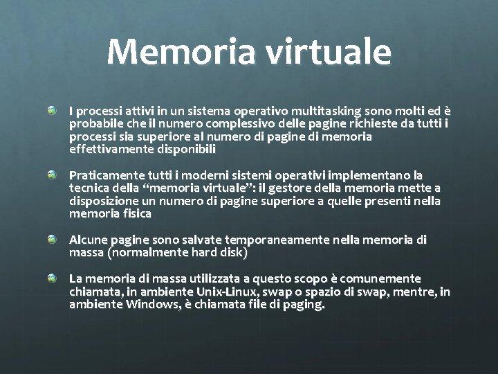 Memoria virtuale I processi attivi in un sistema operativo multitasking sono molti ed è