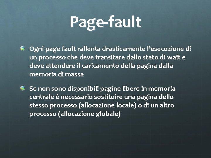 Page-fault Ogni page fault rallenta drasticamente l'esecuzione di un processo che deve transitare dallo