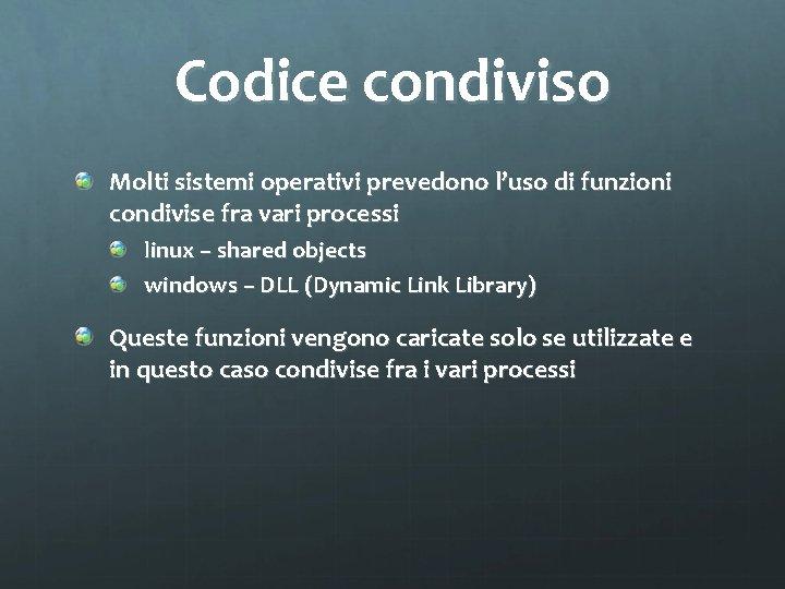 Codice condiviso Molti sistemi operativi prevedono l'uso di funzioni condivise fra vari processi linux