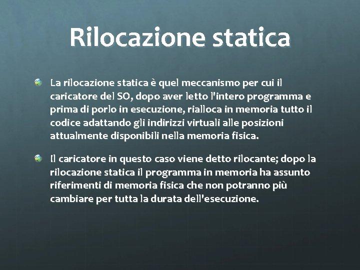 Rilocazione statica La rilocazione statica è quel meccanismo per cui il caricatore del SO,