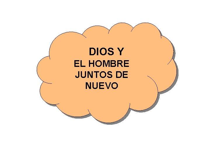 DIOS Y EL HOMBRE JUNTOS DE NUEVO