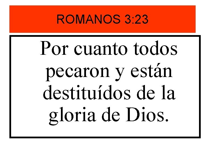 ROMANOS 3: 23 Por cuanto todos pecaron y están destituídos de la gloria de