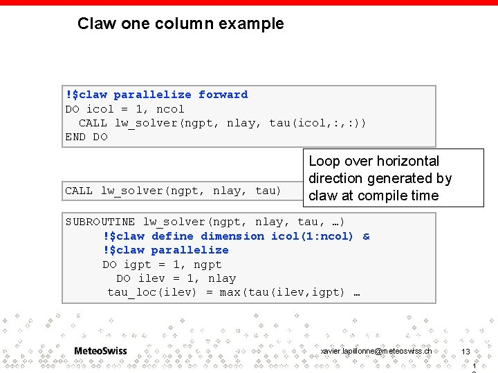 Claw one column example !$claw parallelize forward DO icol = 1, ncol CALL lw_solver(ngpt,