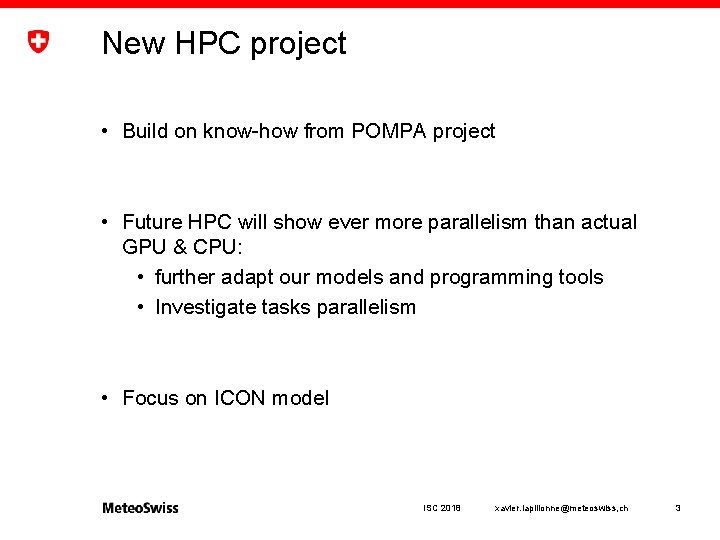 New HPC project • Build on know-how from POMPA project • Future HPC will