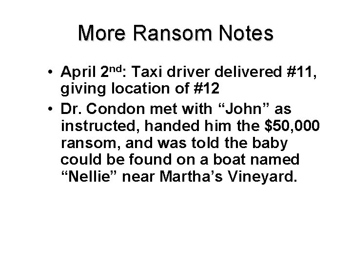 More Ransom Notes • April 2 nd: Taxi driver delivered #11, giving location of