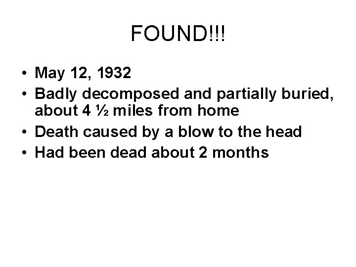 FOUND!!! • May 12, 1932 • Badly decomposed and partially buried, about 4 ½