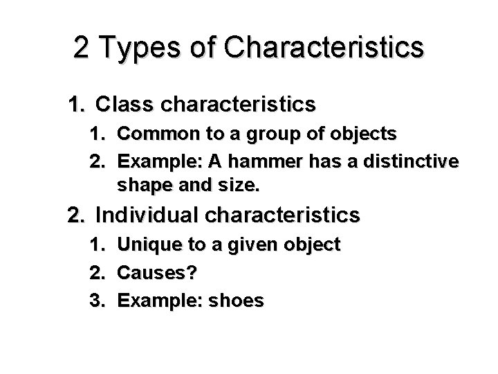 2 Types of Characteristics 1. Class characteristics 1. Common to a group of objects