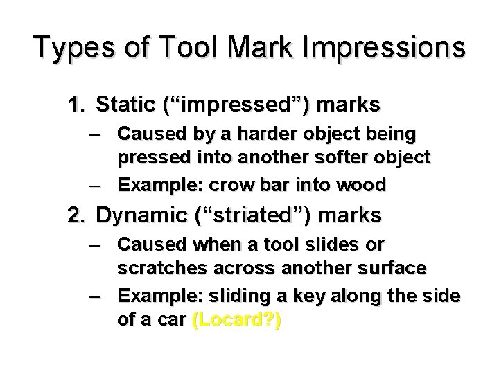 """Types of Tool Mark Impressions 1. Static (""""impressed"""") marks – Caused by a harder"""