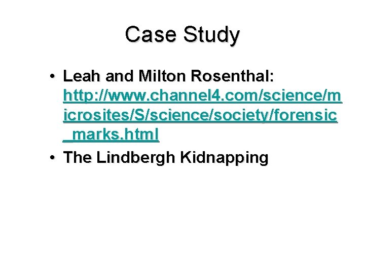 Case Study • Leah and Milton Rosenthal: http: //www. channel 4. com/science/m icrosites/S/science/society/forensic _marks.