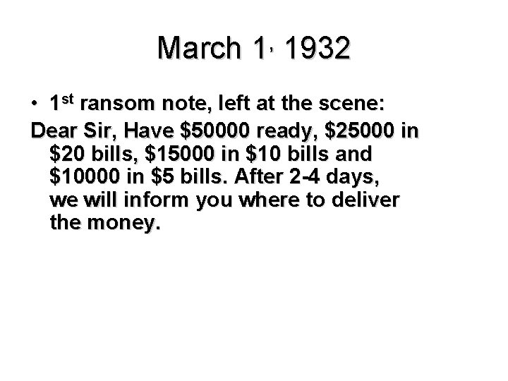 March 1, 1932 • 1 st ransom note, left at the scene: Dear Sir,