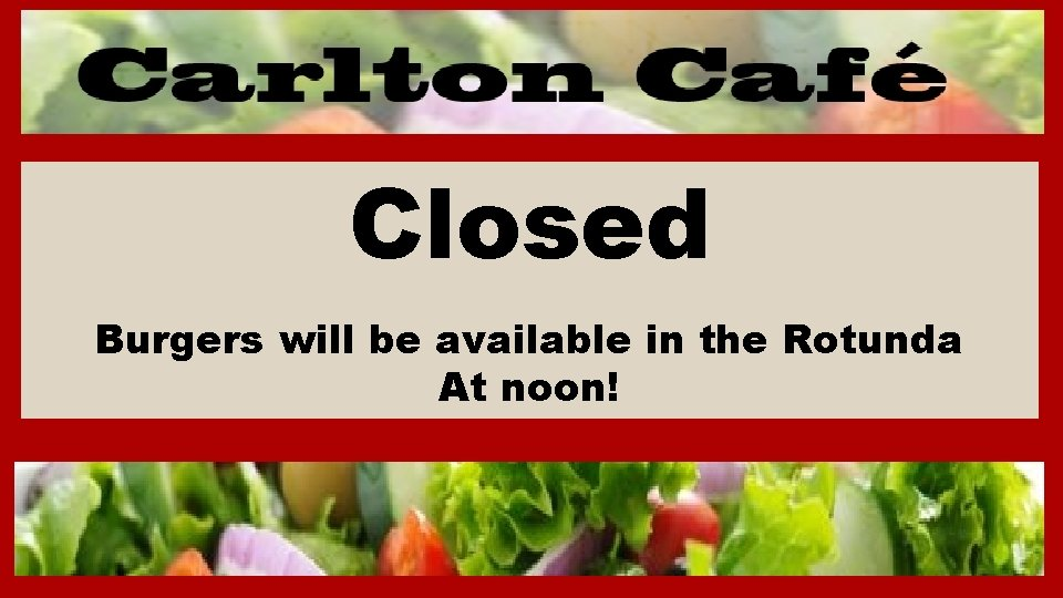 Closed Burgers will be available in the Rotunda At noon!