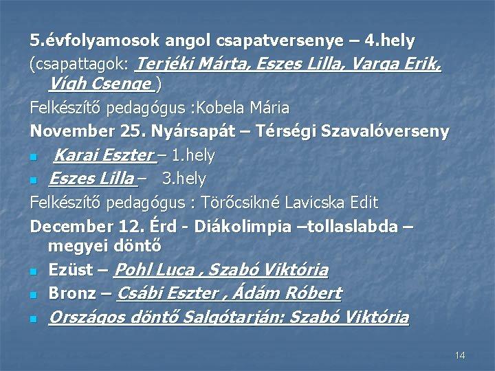 5. évfolyamosok angol csapatversenye – 4. hely (csapattagok: Terjéki Márta, Eszes Lilla, Varga Erik,