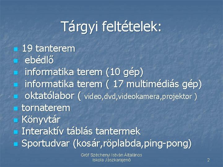 Tárgyi feltételek: n n n n n 19 tanterem ebédlő informatika terem (10 gép)