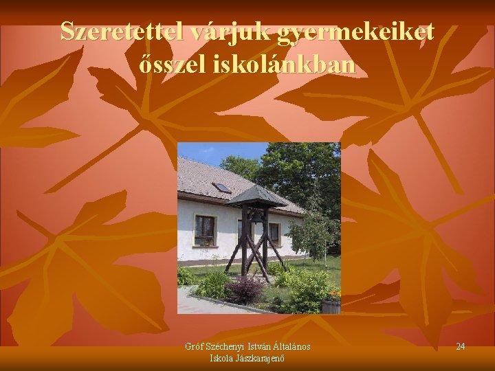 Szeretettel várjuk gyermekeiket ősszel iskolánkban Gróf Széchenyi István Általános Iskola Jászkarajenő 24