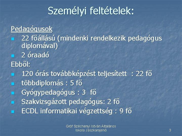 Személyi feltételek: Pedagógusok n 22 főállású (mindenki rendelkezik pedagógus diplomával) n 2 óraadó Ebből: