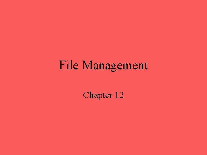 File Management Chapter 12