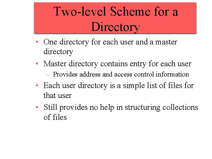 Two-level Scheme for a Directory • One directory for each user and a master