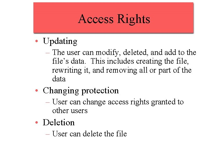 Access Rights • Updating – The user can modify, deleted, and add to the