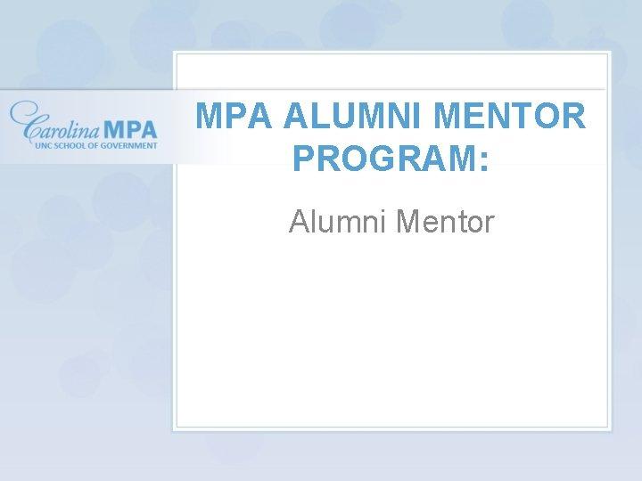 MPA ALUMNI MENTOR PROGRAM: Alumni Mentor