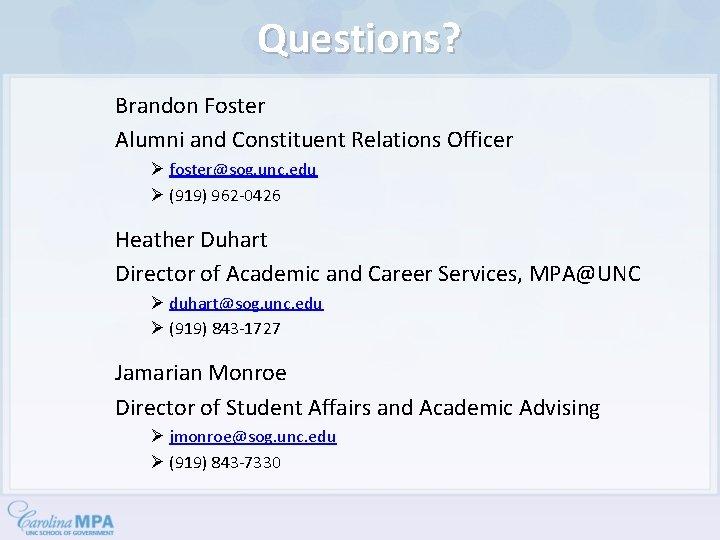 Questions? Brandon Foster Alumni and Constituent Relations Officer Ø foster@sog. unc. edu Ø (919)