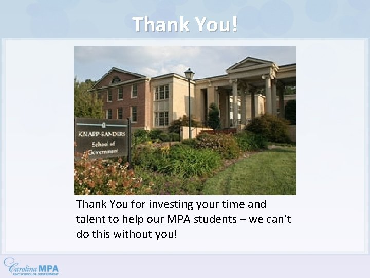 Thank You! Thank You for investing your time and talent to help our MPA